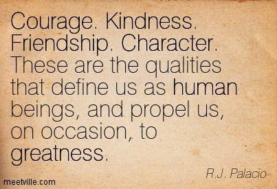 Quotation-R-J-Palacio-character-humanity-courage-human-greatness-kindness-friendship-honor-Meetville-Quotes-61632